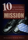 10 Questions to Answer While Preparing for a Mission by Benjamin Hyrum White