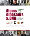 Atoms, Dinosaurs & DNA: 68 Great New Zealand Scientists