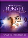 Forget Fibromyalgia: Putting the Pieces Together