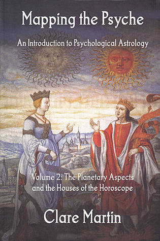 Mapping the Psyche: An Introduction to Psychological Astrology. Volume 2: The Planetary Aspects and the Houses of the Horoscope (Mapping the Psyche, #2)