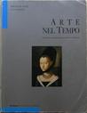 Arte nel tempo. Dal Gotico internazionale alla Maniera moderna