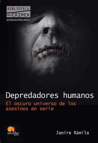 Depredadores Humanos: El oscuro universo de los asesinos en serie