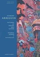Alfredo Arreguin: Patterns of Dreams and Nature / Disenos, Suenos y Naturaleza