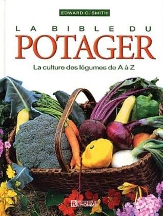 La Bible du potager: La culture des légumes de A à Z