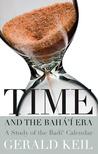 Time and the Baha'i Era: A Study of the Badi Calendar