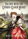 The Boy with the Cuckoo-Clock Heart by Mathias Malzieu