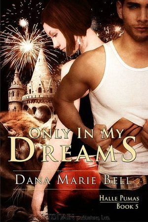 Only in My Dreams by Dana Marie Bell