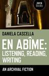 En Abime: Listening, Reading, Writing: An Archival Fiction