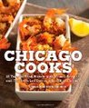 Chicago Cooks: 25 Years of Chicago Culinary History and Great Recipes from Les Dames d'Escoffier