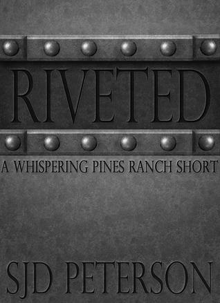Riveted (Whispering Pines Ranch, #5.5/Gu...
