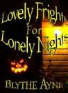 Lovely Frights for Lonely Nights