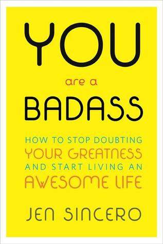 Jen Sincero: You Are a Badass: How to Stop Doubting Your Greatness and Start Living an Awesome Life