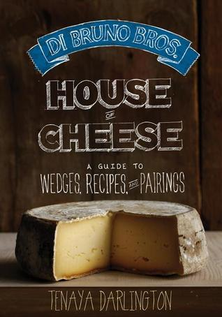 Di Bruno Bros. Cheese Guide: Wedges, Pairings, and Recipes from Philadelphia's House of Cheese