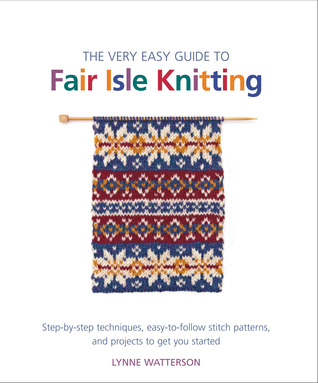 The Very Easy Guide To Fair Isle Knitting Step By Step Techniques