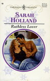 Ruthless Lover by Sarah Holland