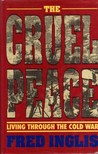 The Cruel Peace: Everyday Life In The Cold War