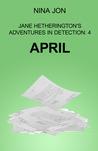 April (Jane Hetherington's Adventures in Detection: 4)