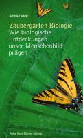 Zaubergarten Biologie: Wie biologische Entdeckungen unser Menschenbild prägen.
