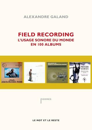 Field Recording - L'usage sonore du monde en 100 albums