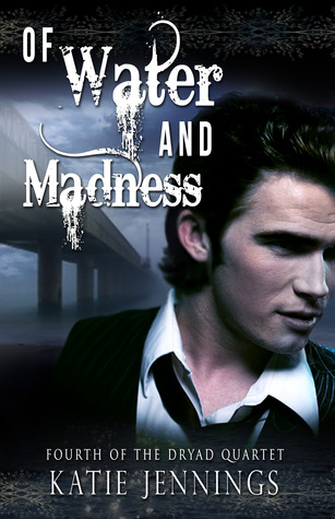 Of Water and Madness (Dryad Quartet #4)