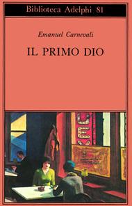Il primo dio - Poesie scelte - Racconti e scritti critici by Emanuel Carnevali
