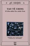 Tao Tê Ching. Il libro della via e della virtù