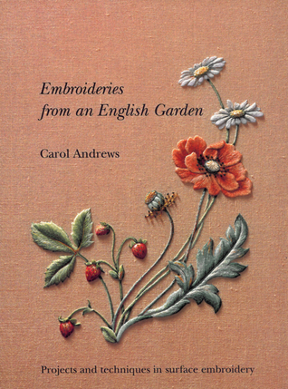 Embroideries from an English Garden: Projects and Techniques in Surface Embroideries