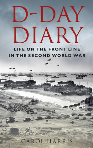 D-Day Diary: Life on the Front Line in the Second World War