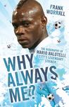 Why Always Me?: The Biography of Mario Balotelli