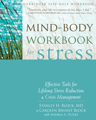 Mind-body workbook for stress: effective tools for lifelong stress reduction and crisis management by Stanley H. Block