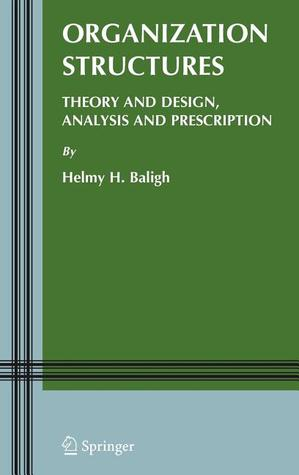 Organization Structures: Theory and Design, Analysis and Prescription