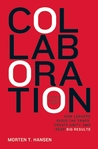 Collaboration: How Leaders Avoid the Traps, Build Common Ground, and Reap Big Results
