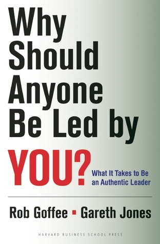 Why Should Anyone Be Led by You?: What It Takes To Be An Authentic Leader par Rob Goffee, Gareth R. Jones