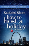 How to Host a Holiday by Kathleen Kitson