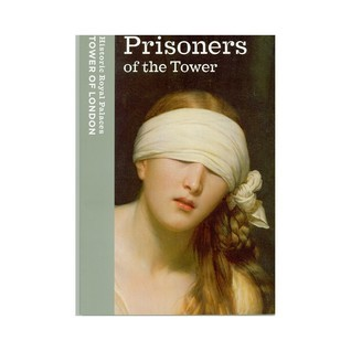 Prisoners Of The Tower: The Tower Of London As A State Prison, 1100-1941