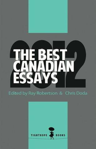 best canadian essays Featuring trusted series editor christopher doda and acclaimed guest editor joseph kertes, this eighth installment of canada's annual volume of essays showcases diverse nonfiction writing from across the country culled from leading canadian magazines and journals, the best canadian essays 2016.