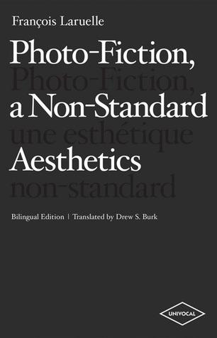 Photo-Fiction, a Non-Standard Aesthetics par François Laruelle, Drew S. Burk