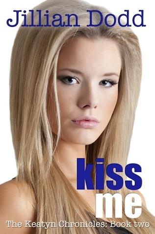 Kiss Me (The Keatyn Chronicles, #2)