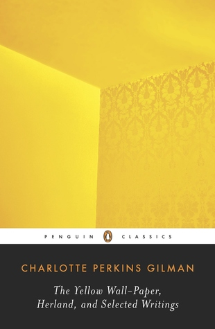 Herland, The Yellow Wall-Paper, and Selected Writings by Charlotte Perkins Gilman