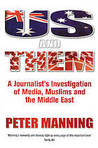 Us and Them: A Journalist's Investigation of Media, Muslims and the Middle East
