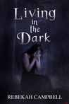 Living in the Dark (Darkness Through the Light, #1)