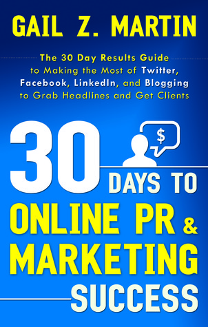 30 Days to Online PR & Marketing Success: The 30 Day Results Guide to Making the Most of Twitter, Facebook, Linkedin, and Blogging to Grab Headlines a