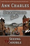 Seeing Trouble (Deadwood Shorts, #1)