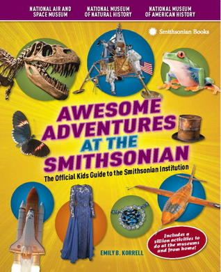 Descargar Awesome adventures at the smithsonian: the official kids guide to the smithsonian institution epub gratis online Emily B. Korrell