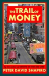 The Trail of Money by Peter David Shapiro