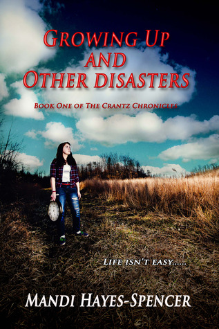 Growing Up and Other Disasters (Book #1 of The Crantz Chronicles)