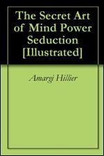 the secret art of mind power seduction by amargi hillier rh goodreads com Seduction Mind Power Techniques Man Woman Seduction