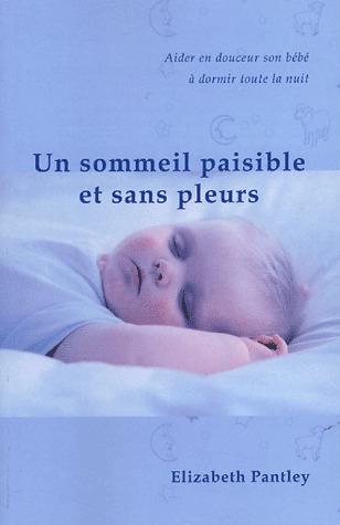 Un sommeil paisible et sans pleurs: aider en douceur son bébé à dormir toute la nuit