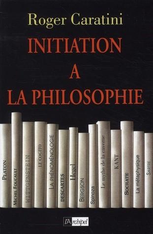 Initiation � La Philosophie par Roger Caratini
