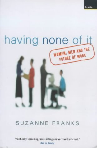 Having None of It: Women, Men and the Future of Work